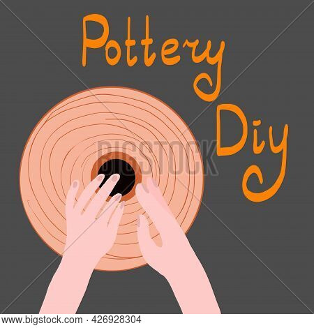 Human's Hands Molding Clay. Potter Making Ceramic Pot In Pottery Workshop. Vector Illustration Of Ce
