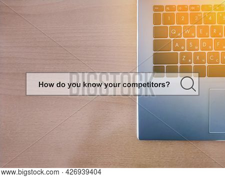 How Do You Know Your Competitors - Business Question With Text On The Background Of An Office Laptop