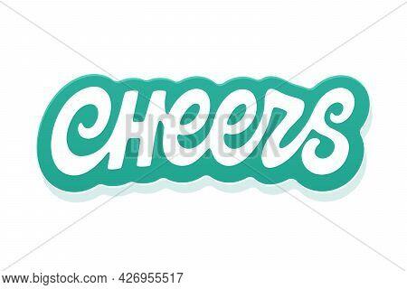 Cheers Vector Inscription. Unique Original Handwritten Lettering
