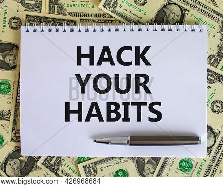 Hack Your Habits Symbol. Words 'hack Your Habits' On White Note. Beautiful Background From Dollar Bi