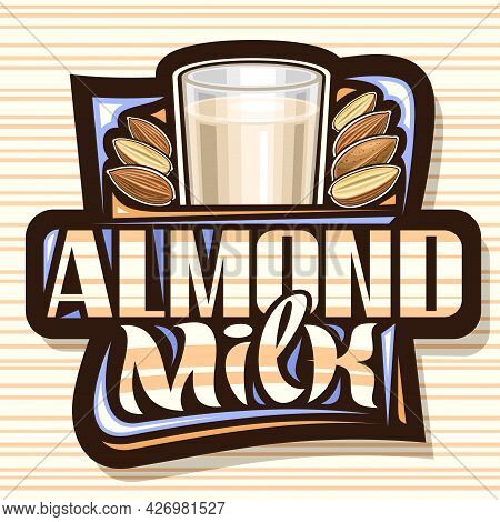 Vector Logo For Almond Milk, Dark Decorative Signage With Illustration Of Half And Whole Nuts, Carto