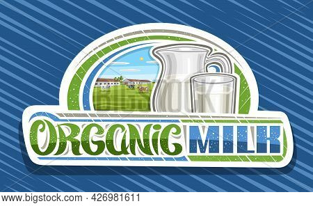 Vector Logo For Organic Milk, White Decorative Signage With Illustration Of Cattle On Green Meadow,