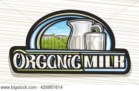 Vector Logo For Organic Milk, Dark Decorative Sign Board With Illustration Of Livestock On Green Mea