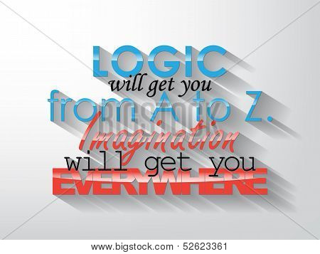 Logic will get you from A to Z. Imagination will get you everywhere. Typography background. Motivational poster. poster