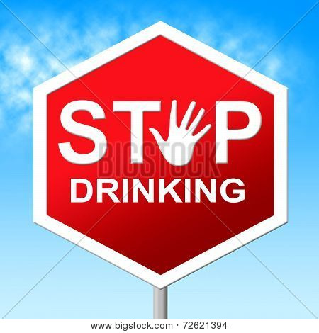 Stop Drinking Means Serious Drinker And Drunk