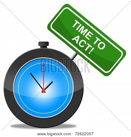 Time To Act Represents Activist Proactive And Action