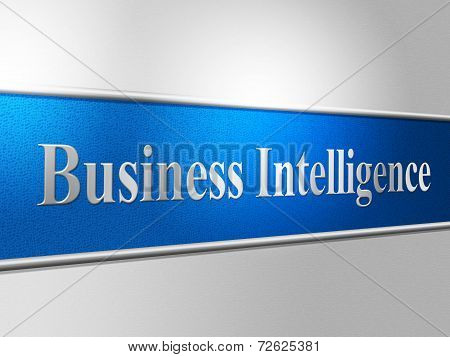 Business Intelligence Shows Intellectual Capacity And Acumen
