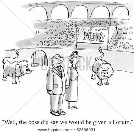Cartoon of two business people in the coliseum with lions, Well the boss did say we would be given a forum. poster