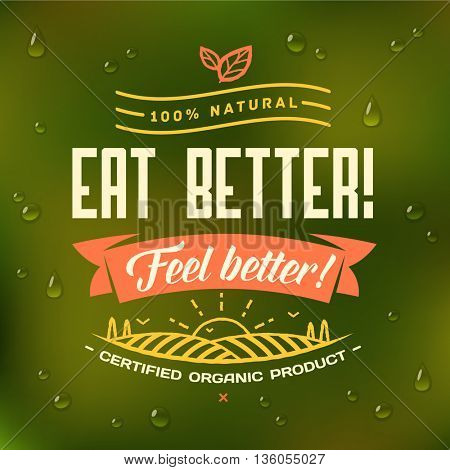 Eat better - Feel better! Healthy eating quote on green glass background with realistic drops of dew. Natural, locally grown, organic food poster or banner. Vector illustration.