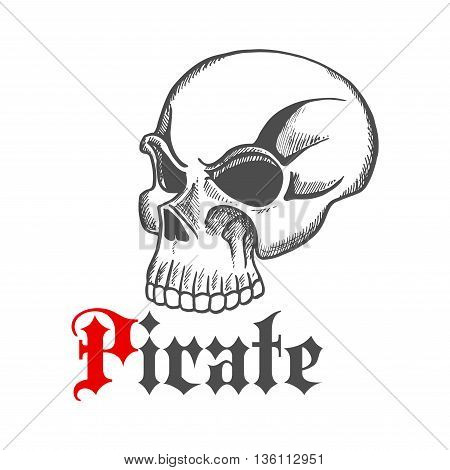 Old human skull icon for piracy mascot or tattoo design with vintage sketched skeleton without lower jaw and gothic caption Pirate below