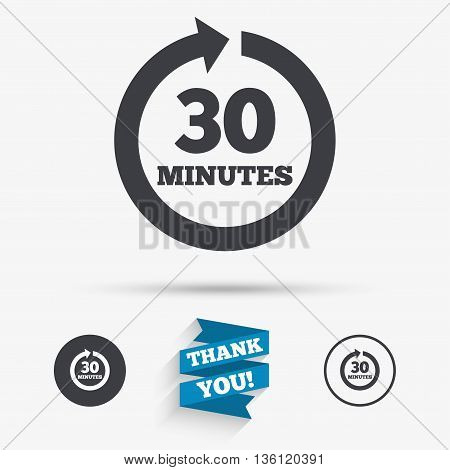 Every 30 minutes sign icon. Full rotation arrow symbol. Flat icons. Buttons with icons. Thank you ribbon. Vector