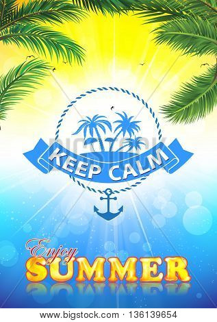 Keep calm and enjoy the summer - background with palm trees. A4 format
