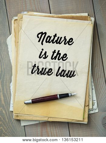 Traditional English proverb. Nature is the true law