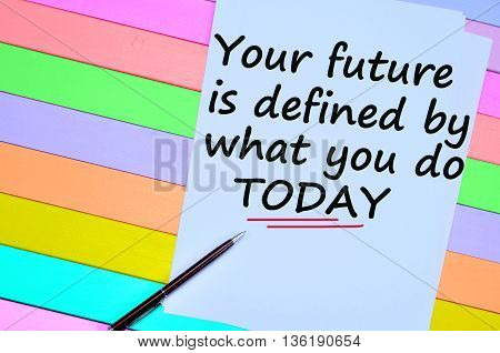Your future is defined by what you do today.Motivational quote
