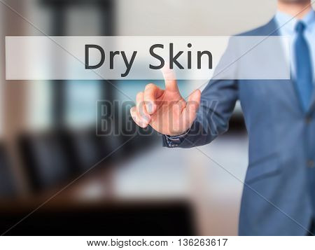 Dry Skin - Businessman Hand Pressing Button On Touch Screen Interface.