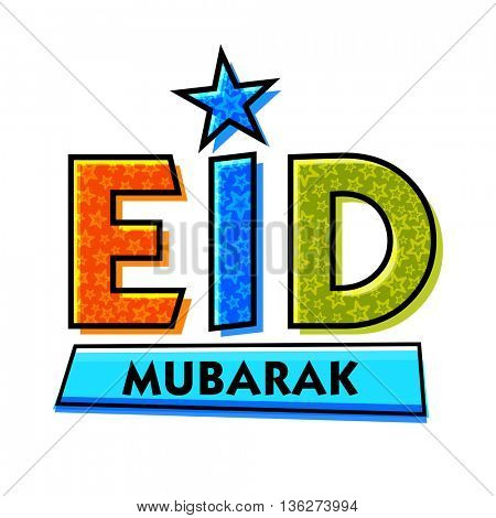 Creative Typographical Background with Colourful Text Eid Mubarak decorated with stars, Eid Mubarak Greeting Card, Can be used as Poster, Banner or Flyer for Muslim Community Festivals celebration.