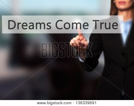 Dreams Come True - Businesswoman Hand Pressing Button On Touch Screen Interface.