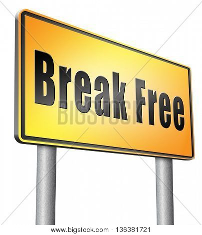 Break free from prison, pressure or quit job, stop running away and go towards stress free world no rules,road sign billboard.