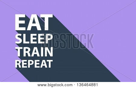 Sport concept with text Eat, Sleep, Train, Repeat and long shadow. Workout and fitness sport motivation quote. Vector illustration.