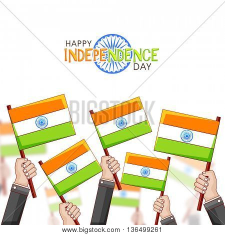 Illustration of Human Hands holding Indian National Flags on white background for Happy Independence Day celebration.