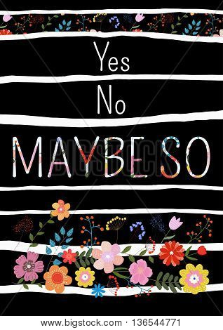 Yes no maybe so-motivational quote typography art.White and floral phrase isolated on floral background with strips. Lettering for posters cards design.