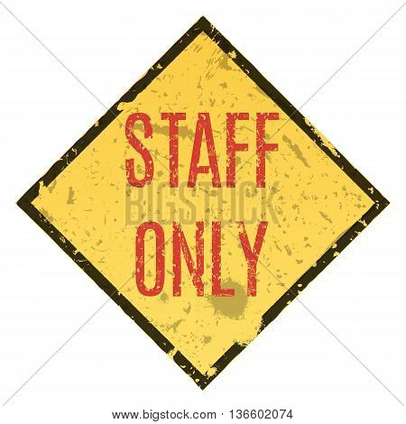 Vector illustration. Staff only grungy sign. Restricted area.