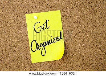 Get Organized Written On Yellow Paper Note