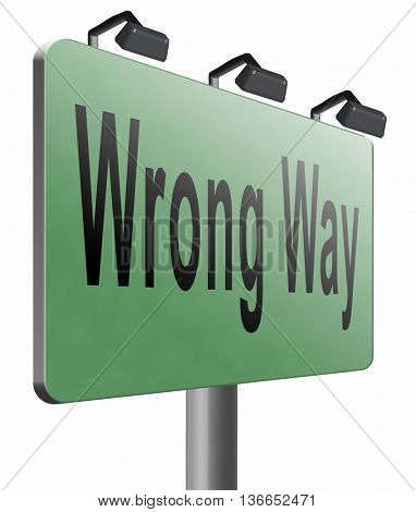 wrong way big mistake turn back road sign billboard, 3D illustration, isolated on white