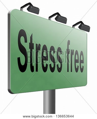 Stress free zone totally relaxed without any work pressure succeed in stress test trough pressure management, road sign, billboard, 3D illustration, isolated on white