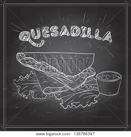 Quesadilla scetch on a black board. Mexican traditional food background with quesadilla. Hand drawn sketch vector illustration. Vintage Mexico cuisine banner