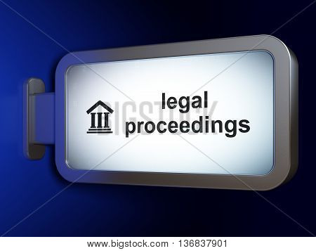 Law concept: Legal Proceedings and Courthouse on advertising billboard background, 3D rendering
