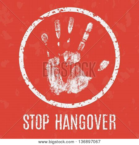 Conceptual vector illustration. Problems of humanity. Stop hangover sign