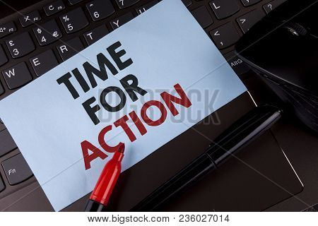 Conceptual Hand Writing Showing Time For Action. Business Photo Showcasing Do Not Sit Idle Take Init