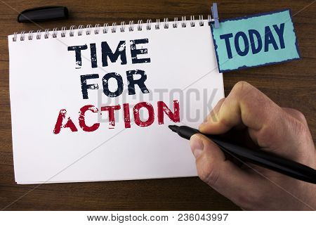 Handwriting Text Writing Time For Action. Concept Meaning Do Not Sit Idle Take Initiative Get Work D