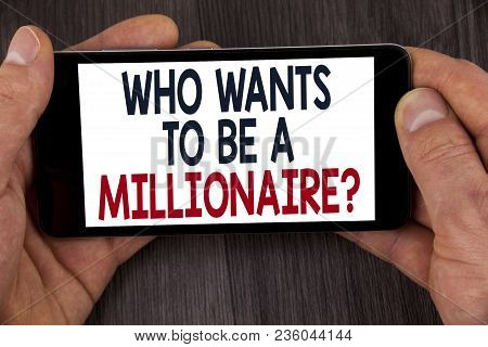 Writing Note Showing  Who Wants To Be A Millionaire Question. Business Photo Showcasing Earn More Mo