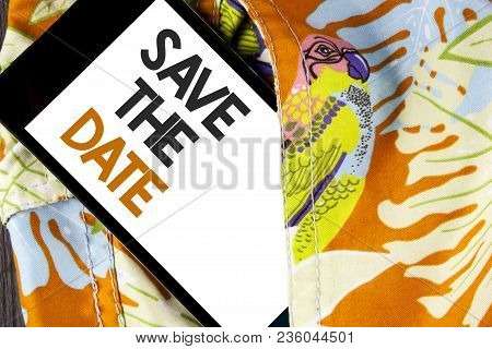 Conceptual Hand Writing Showing Save The Date. Business Photo Text Organizing Events Well Make Day S