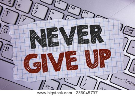 Text Sign Showing Never Give Up. Conceptual Photo Be Persistent Motivate Yourself Succeed Never Look