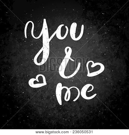 You And Me. Hand Drawn Vector Lettering Phrase. Modern Motivating Calligraphy Decor For Wall, Poster