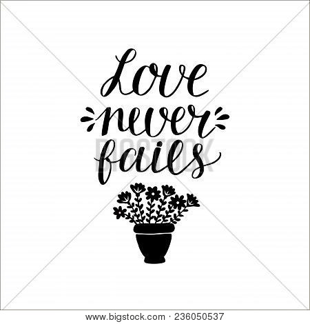 Hand Lettering Love Never Fails Made With Flowers. Christian Poster. Biblical Background. Declaratio