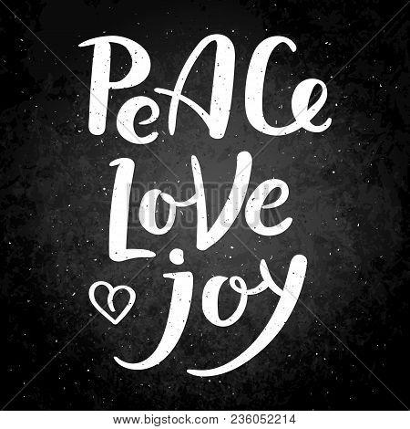 Peace, Love, Joy. Hand Drawn Vector Lettering Phrase. Modern Motivating Calligraphy Decor For Wall,