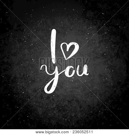 I Love You. Hand Drawn Vector Lettering Phrase. Modern Motivating Calligraphy Decor For Wall, Poster