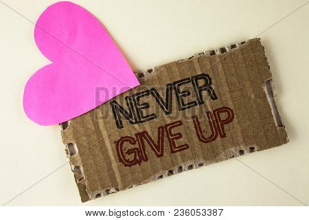 Handwriting Text Never Give Up. Concept Meaning Be Persistent Motivate Yourself Succeed Never Look B