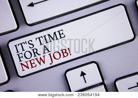Word Writing Text It Is Time For A New Job Motivational Call. Business Concept For Do Not Stuck In O
