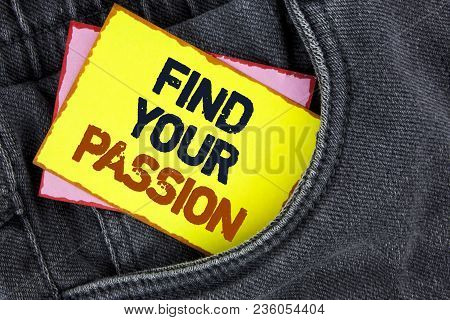 Writing Note Showing  Find Your Passion. Business Photo Showcasing No More Unemployment Find Challen