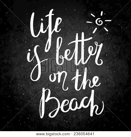 Life Is Better On The Beach. Hand Drawn Vector Lettering Phrase. Modern Motivating Calligraphy Decor