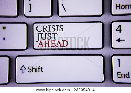 Handwriting Text Writing Crisis Just Ahead. Concept Meaning Foresee Failure Take Right Action Before