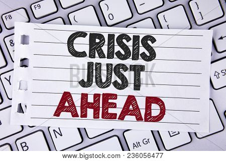Text Sign Showing Crisis Just Ahead. Conceptual Photo Foresee Failure Take Right Action Before It Is