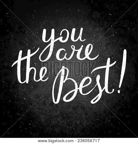 You Are The Best! Hand Drawn Vector Lettering Phrase. Modern Motivating Calligraphy Decor For Wall,