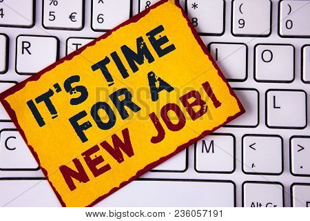 Handwriting Text Writing It Is Time For A New Job Motivational Call. Concept Meaning Do Not Stuck In
