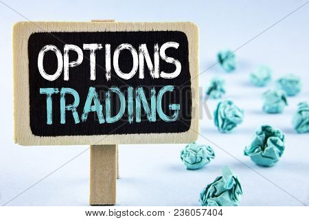 Writing Note Showing  Options Trading. Business Photo Showcasing Options Trading Investment Commodit